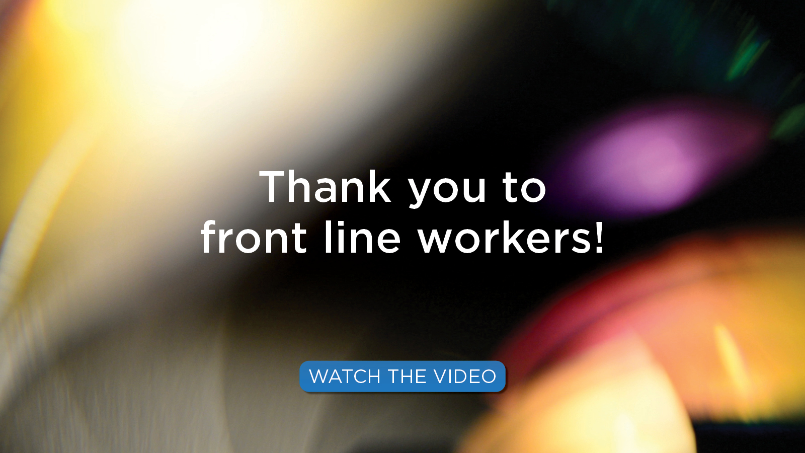 Thank you to front line workers! [Watch the video]