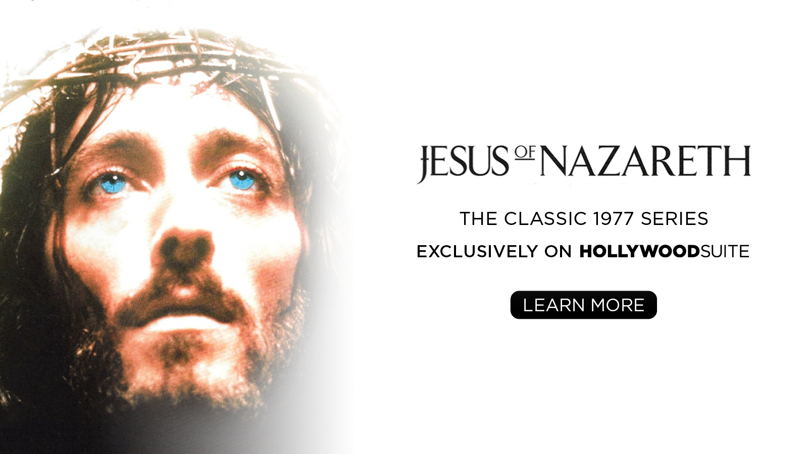 Jesus of Nazareth – The Classic 1977 Series – Exclusively on Hollywood Suite. LEARN MORE