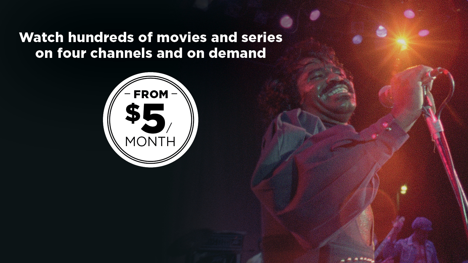 Watch hundreds of movies and series on four channels and on demand from $5/month