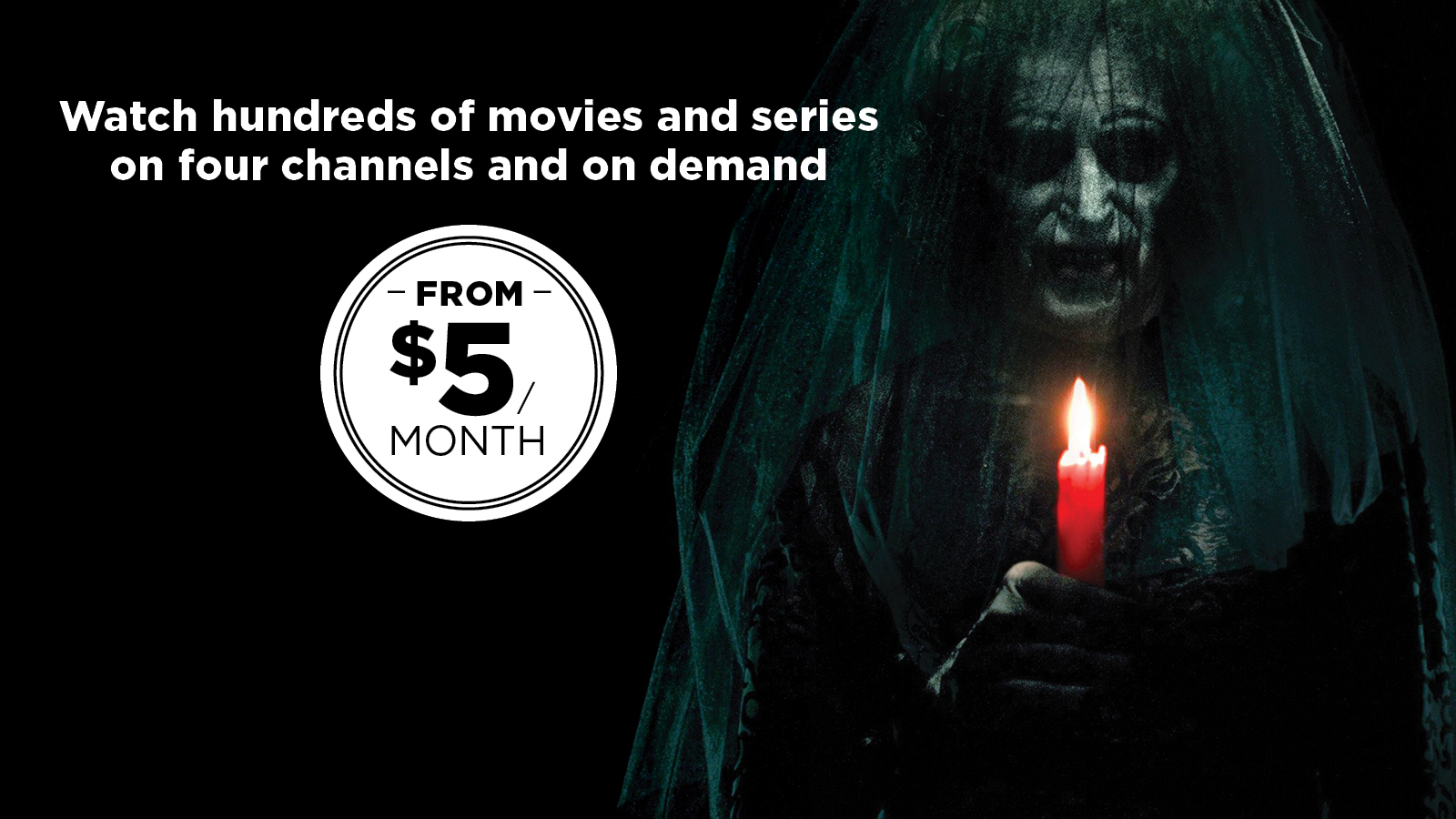 Hundreds of movies and series on 4 channels and on demand from $5 a month
