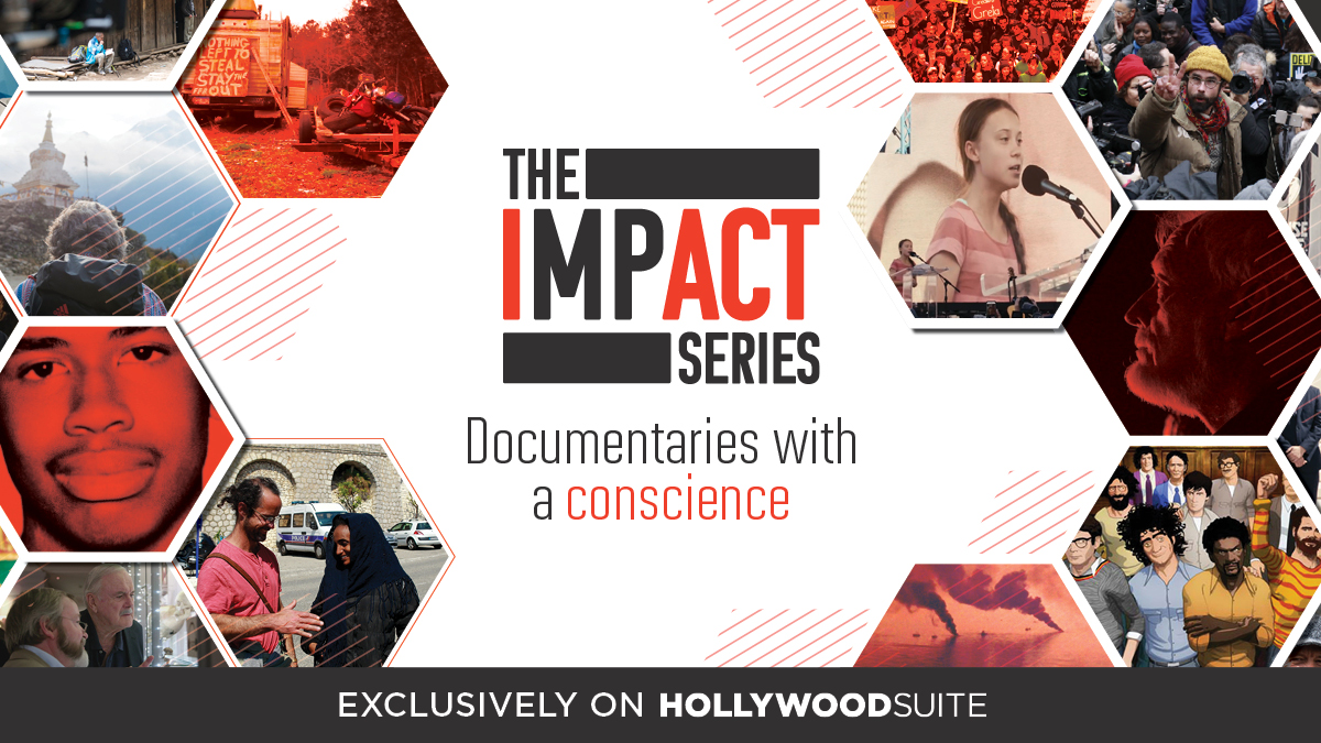 The Impact Series: Documentaries with a conscience. Exclusively on Hollywood Suite