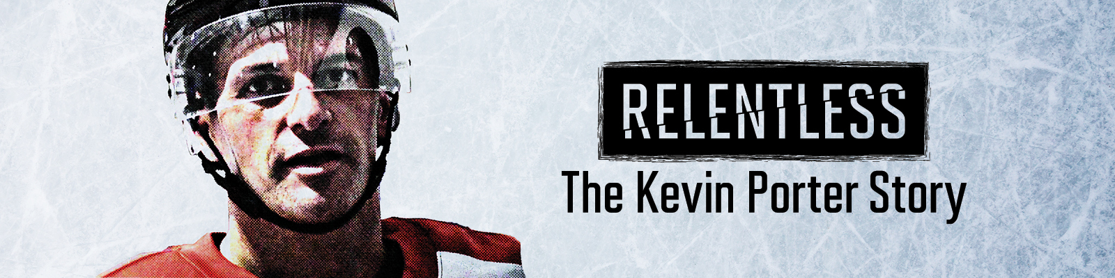 Hockey player in a helmet with the words Relentless: The Kevin Porter Story